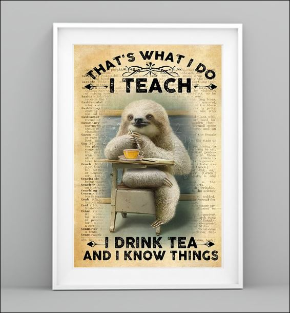 Sloth that's what i do i teach i drink tea and i know things poster 1
