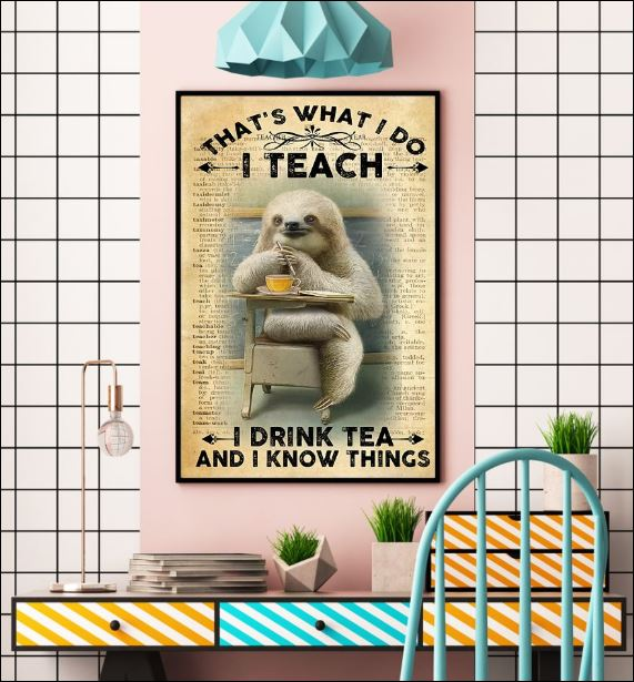 Sloth that's what i do i teach i drink tea and i know things poster 2