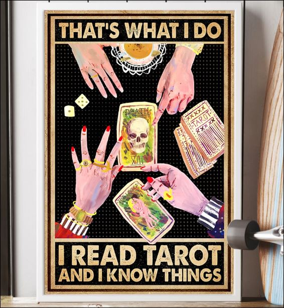 That's what i do i read tarot and i know things poster