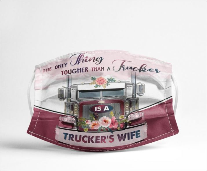 The only thing tougher than a trucker is a trucker's wife face mask