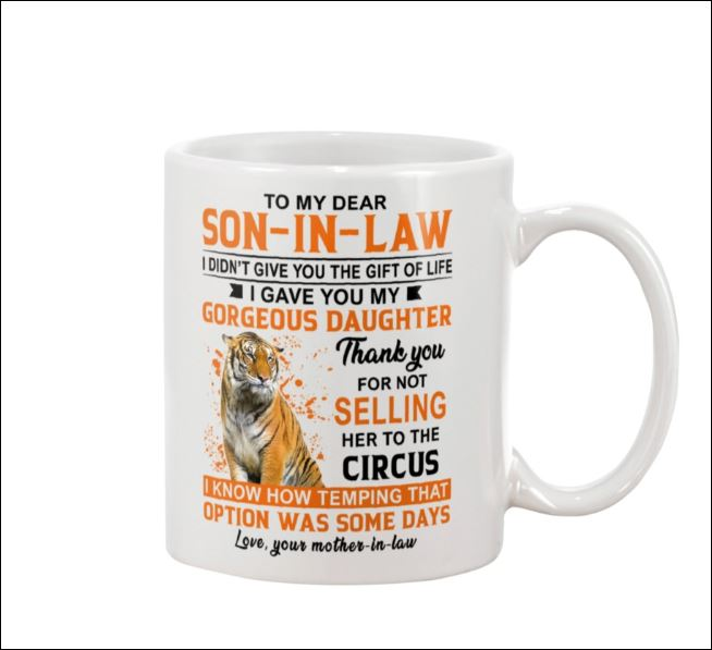 Tiger to my dear son in law i didn't give you the gift of life i gave you my gorgeous daughter mug
