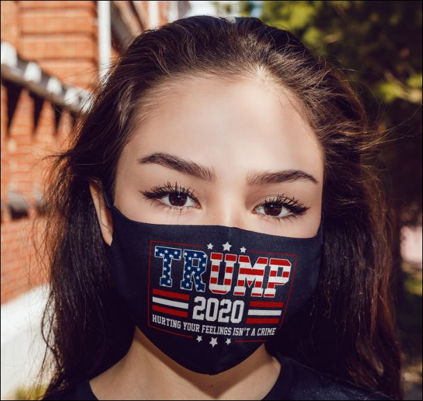 Trump 2020 hurting your feeling isn't a crime face mask