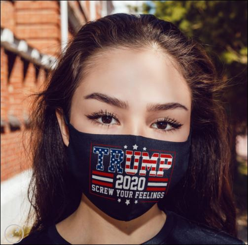 Trump 2020 sTrump 2020 screw your feeling face maskcrew your feeling face mask