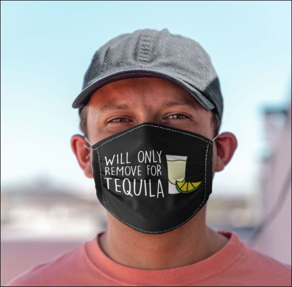 Will only remove for tequila face mask