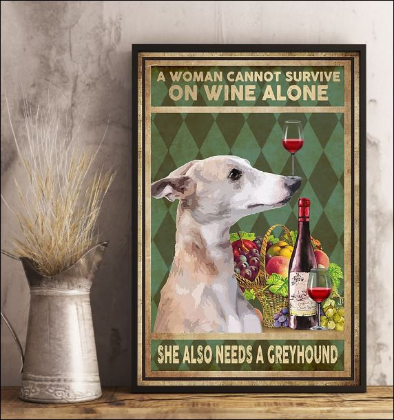 A woman cannot survive on wine alone she also needs a Greyhound poster 2