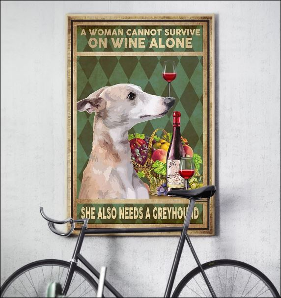 A woman cannot survive on wine alone she also needs a Greyhound poster 3
