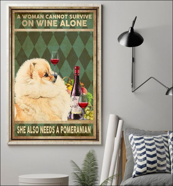 A woman cannot survive on wine alone she also needs a pomeranian poster 1