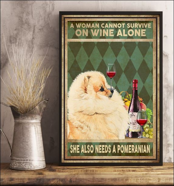 A woman cannot survive on wine alone she also needs a pomeranian poster 2