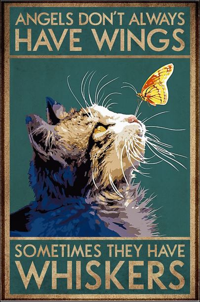 Angles don't always have wings sometimes they have whiskers poster
