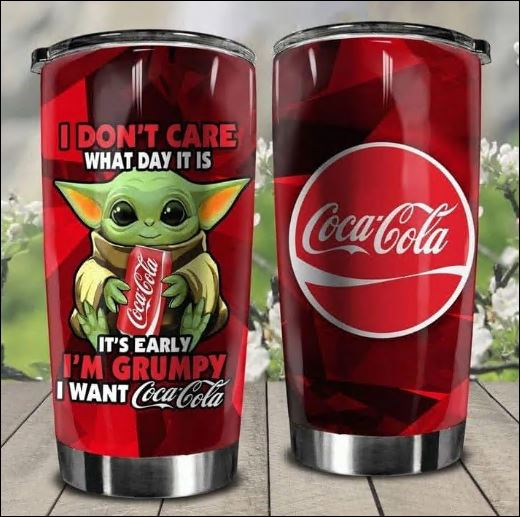 Baby Yoda i don't care what day it is it's early i'm grumpy i want Coca Cola tumbler