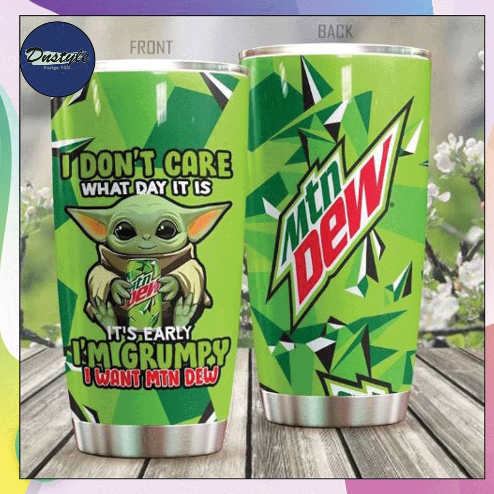Baby Yoda i don't care what day it is it's early i'm grumpy i want mountain dew tumbler