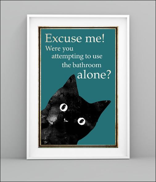 Cat excuse me were you attempting to use the bathroom alone poster 1