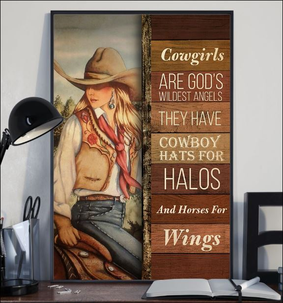Cowgirls are God's wildest angels they have cowboy hats for halos and horses for wings poster 2