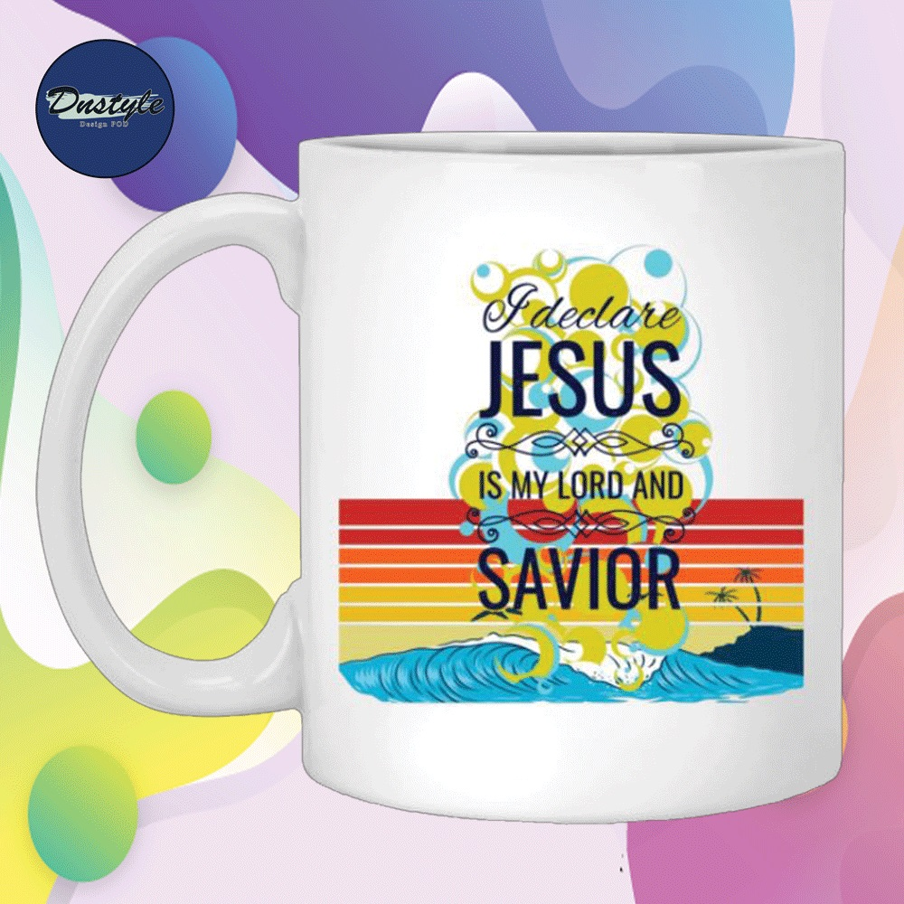 Declare Jesus is my lord and savior mug