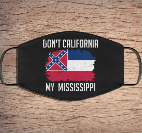 Don't California my Mississippi face mask