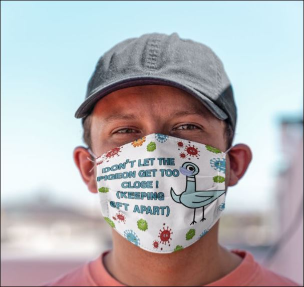 Don't let the pigeon get too close keeping 6ft apart coronavirus face mask