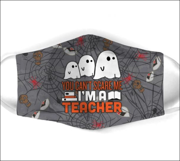 Halloween Boo you can't scare me i'm a teacher face mask