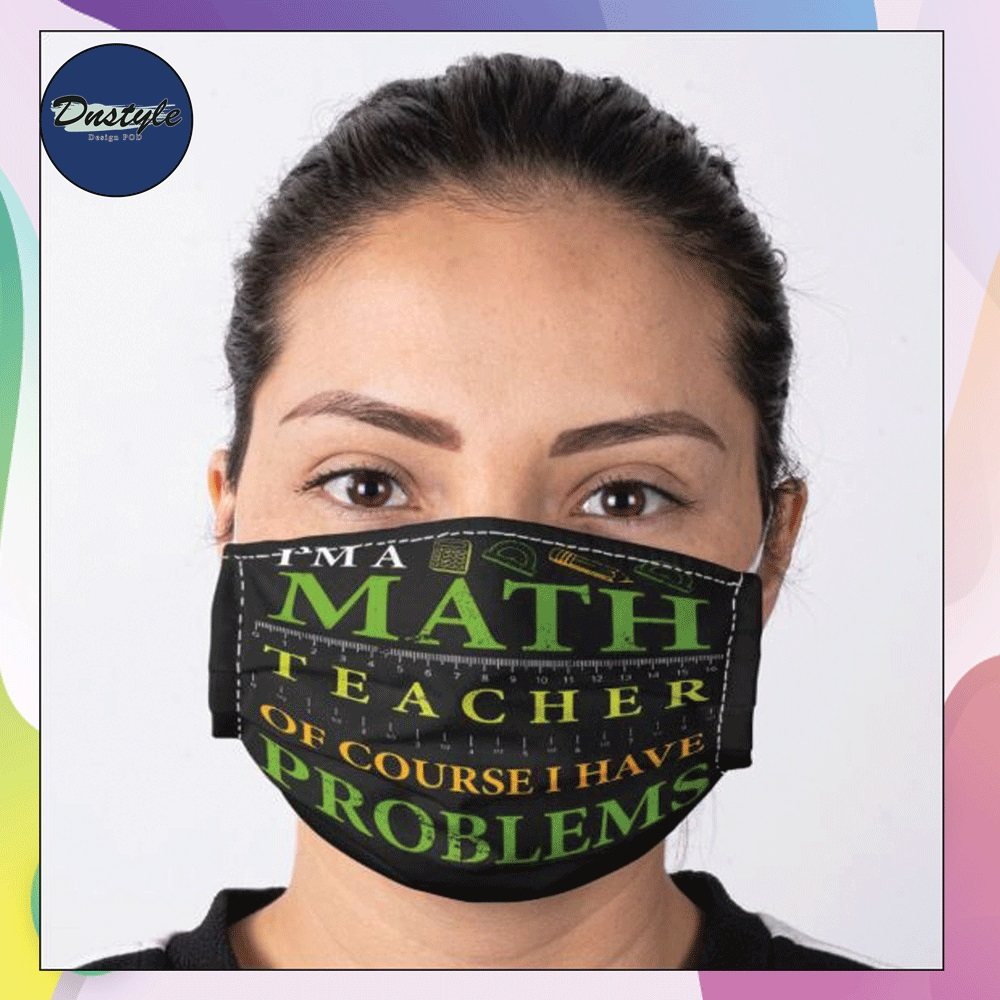 I'm a math teacher of course i have problems face mask