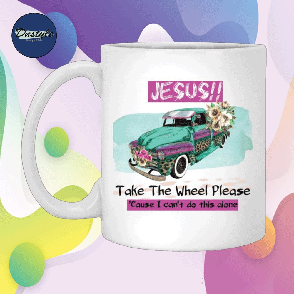 Jesus take the wheel please cause i can't do this alone mug