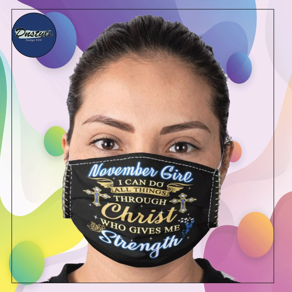 November girl i can do all things through Christ who gives me strength face mask