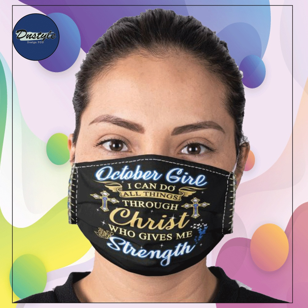 October girl i can do all things through Christ who gives me strength face mask