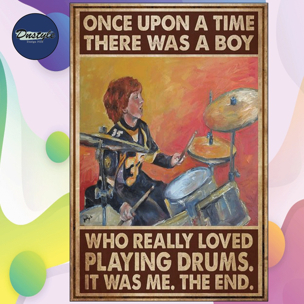 Once upon a time there was a boy who really loved playing drums it was me the end poster