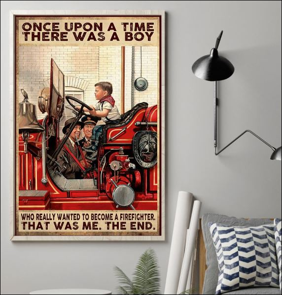 Once upon a time there was a boy who really wanted to become a firefighter that was me the end poster 1