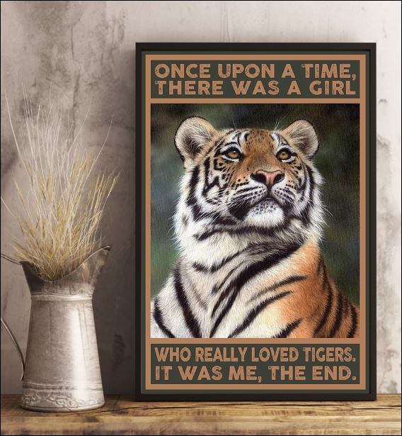 Once upon a time there was a girl who really loved tigers it was me the end poster 1