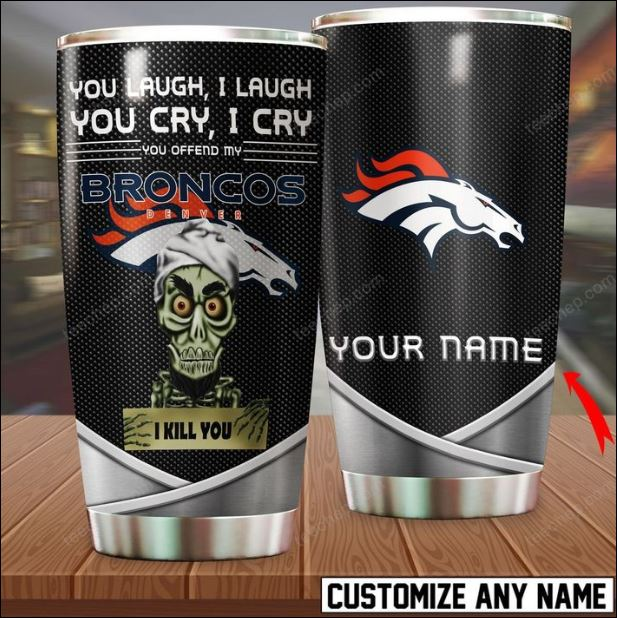 Personalized Achmed you laugh i laugh you cry i cry you offend my Broncos Denver i kill you tumbler