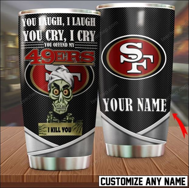 Personalized Achmed you laugh i laugh you cry i cry you offend my San Francisco 49ers i kill you tumbler