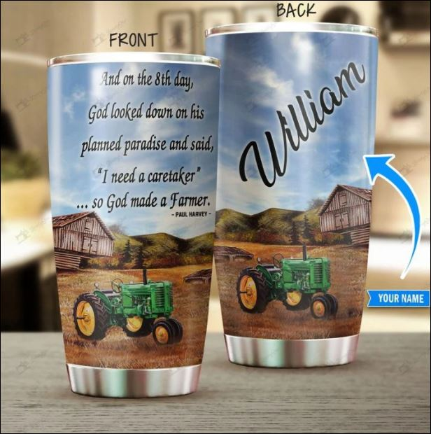 Personalized And on the 8th day God looked down on his planned paradise and said i need a caretaker so God made a farmer tumbler