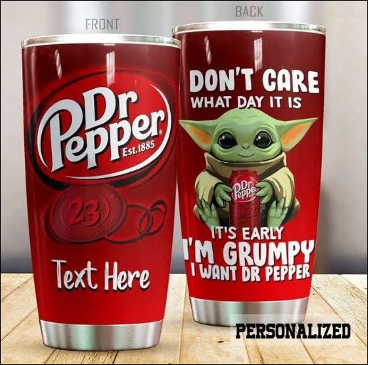 Personalized Baby Yoda i don't care what day it is it's early i'm grumpy i want Dr Pepper tumbler