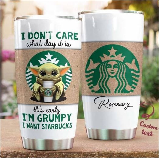 Personalized Baby Yoda i don't care what day it is it's early i'm grumpy i want Starbucks tumbler