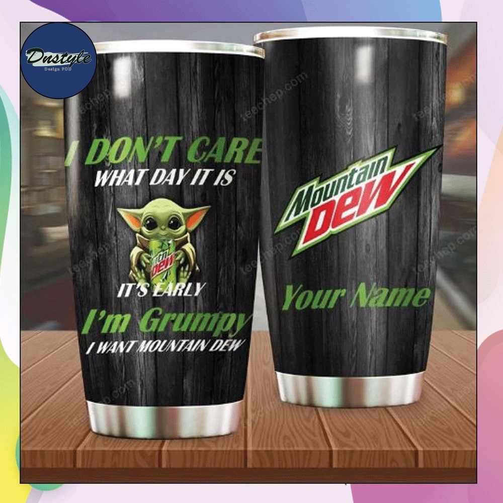 Personalized Baby Yoda i don't care what day it is it's early i'm grumpy i want mountain dew tumbler