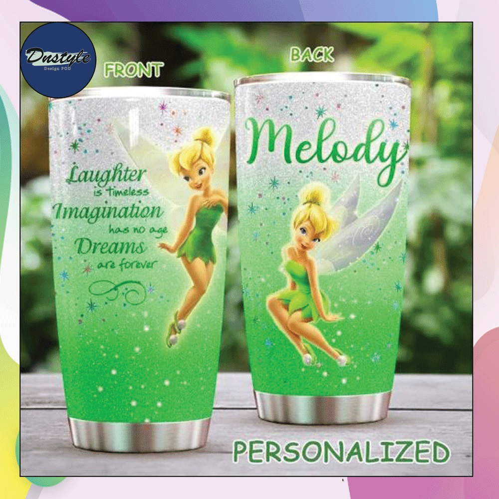 Personalized Tinkerbell laughter is timeless imagination has no age dreams are forever tumbler