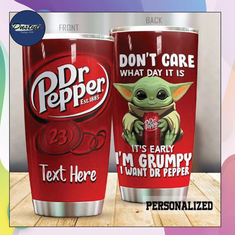 Personalized baby Yoda don't care what day it is it's early i'm grumpy i want dr pepper 23 tumbler
