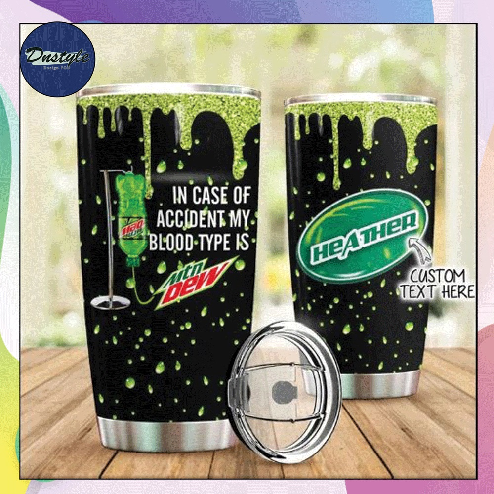 Personalized in case of accident my blood type is Mountain Dew tumbler