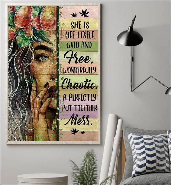 She is life itself wild and free wonderfully chaotic a perfectly put together mess poster 1