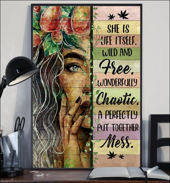She is life itself wild and free wonderfully chaotic a perfectly put together mess poster 2