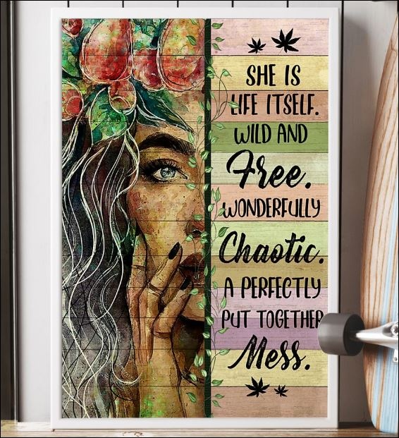 She is life itself wild and free wonderfully chaotic a perfectly put together mess poster 3