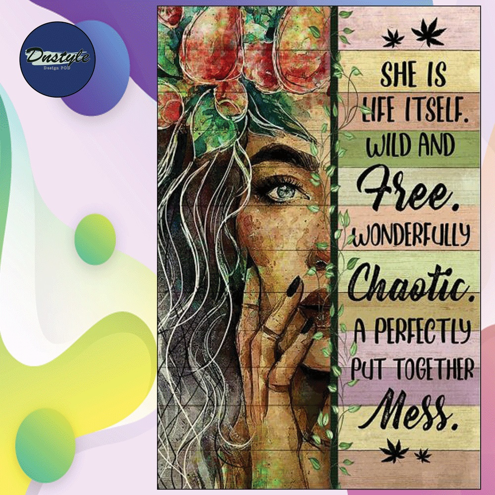 She is life itself wild and free wonderfully chaotic a perfectly put together mess poster