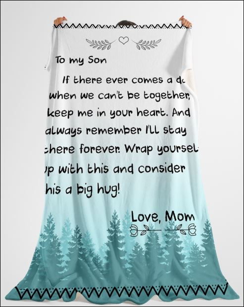 To my son if there ever comes a day when we can't be together keep me in your heart quilt 1
