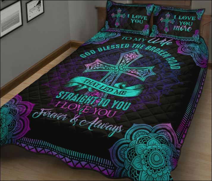 To my wife God blessed the broken road that led me straight to you quilt 1