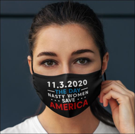 1132020 the day nasty women save america face mask