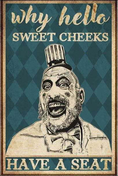 Captain Spaulding why hello sweet cheeks have a seat poster