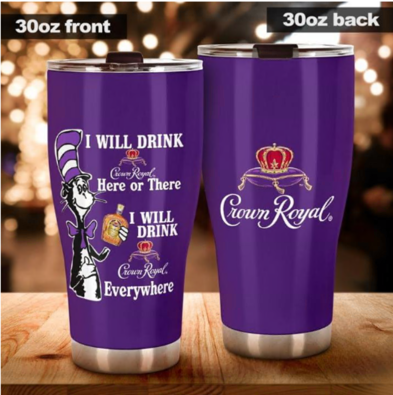 Dr Seuss i will drink Crown Royal here or there i wil drink Crown Royal everywhere tumbler