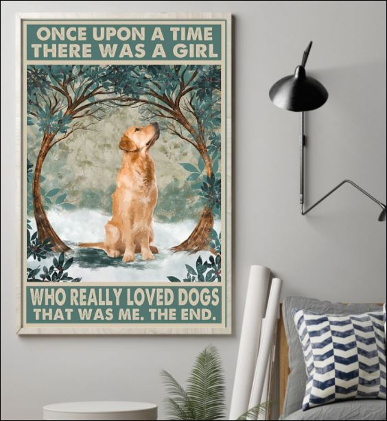 Golden Retriever once upon a time there was a girl who really loved dogs that was me the end poster 1