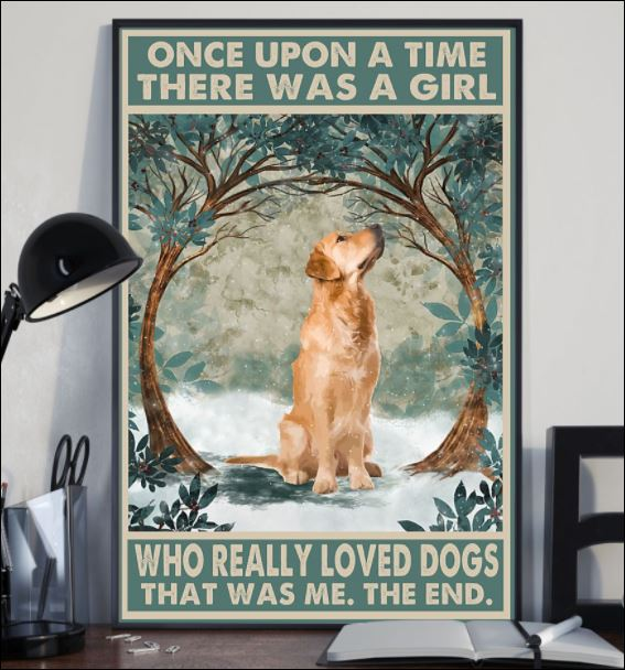 Golden Retriever once upon a time there was a girl who really loved dogs that was me the end poster 2