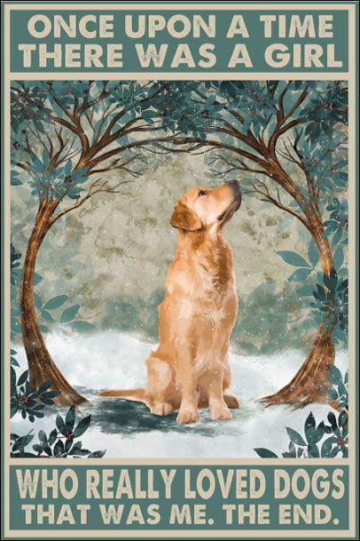 Golden Retriever once upon a time there was a girl who really loved dogs that was me the end poster