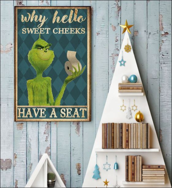 Grinch why hello sweet cheeks have a seat poster 3